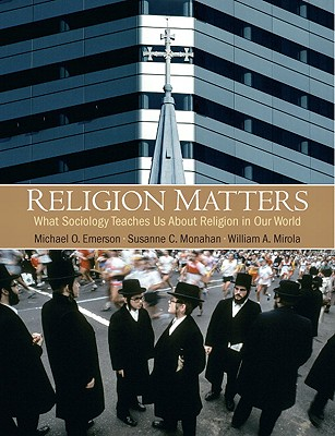 Religion Matters By Emerson, Michael O./ Mirola, William A./ Monahan, Susanne C.
